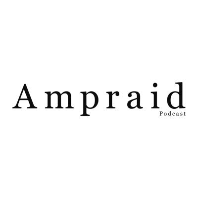 The Ampraid Podcast