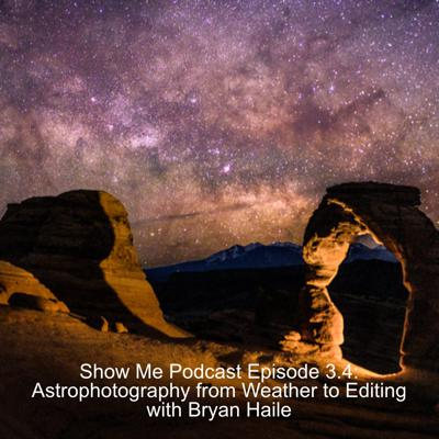 Cover art for Show Me Podcast Episode 3.4: Astrophotography from Weather to Editing with Bryan Haile