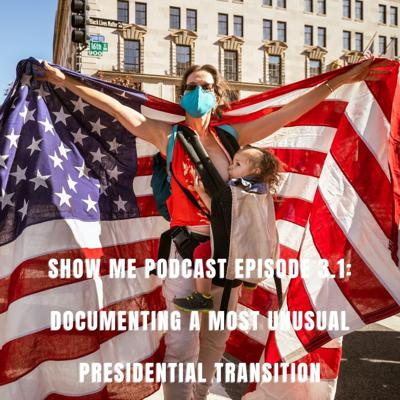Cover art for Show Me Podcast Episode 3.1: Documenting a Most Unusual Presidential Transition