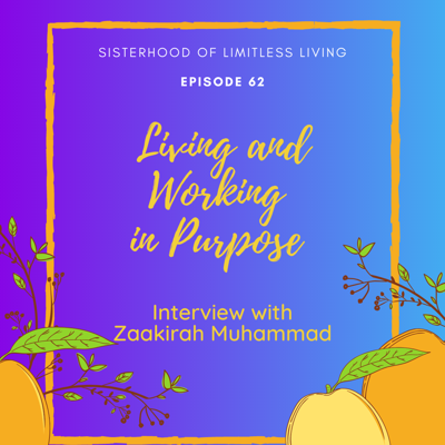 Cover art for Episode 62: Interview with Zaakirah Nayyar on Living and Working in Purpose