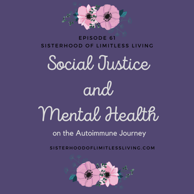 Cover art for Episode 61: Social Justice and Mental Health on the Autoimmune Journey