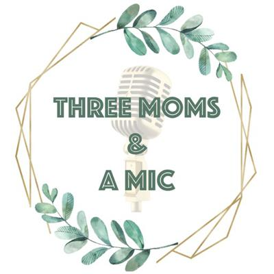 Three Moms And A Mic Podcast