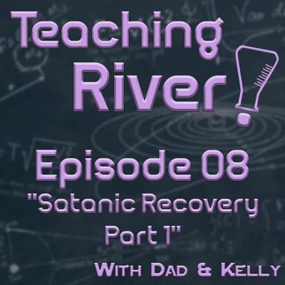 Cover art for Teaching River! - E08 - Satanic Recovery Part 1