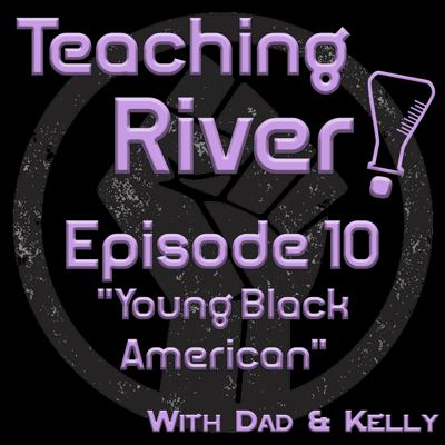 Cover art for Teaching River! E10 - Young Black American
