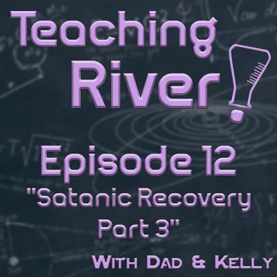 Cover art for Teaching River! - E12 - Satanic Recovery Part 3