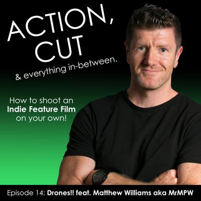 Cover art for Action, Cut & everything in between - Episode 14- Flying drones on James Bond and Star Wars with Matthew Williams aka Mr MPW