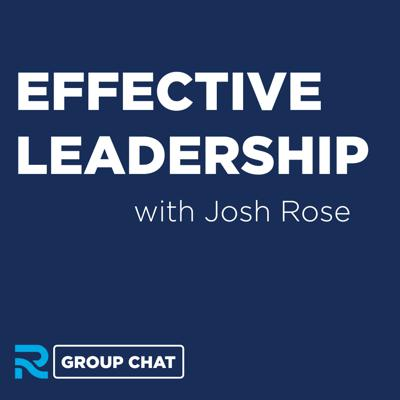 Cover art for Effective Leadership with Josh Rose