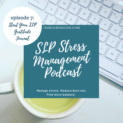 Cover art for SLP Stress Management Podcast Episode 7: How and Why to Start an SLP Gratitude Journal