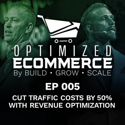 Cover art for Episode 005 - Cut Traffic Costs by 50% with Revenue Optimization