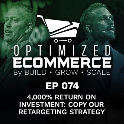 Cover art for Episode 074 - 4,000% Return On Investment: Copy Our Retargeting Strategy