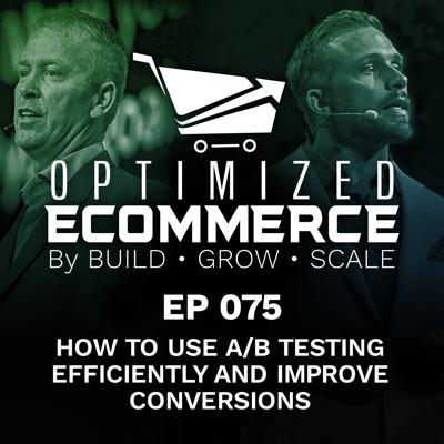 Cover art for Episode 075 - How to Use A/B Testing Efficiently and Improve Conversions