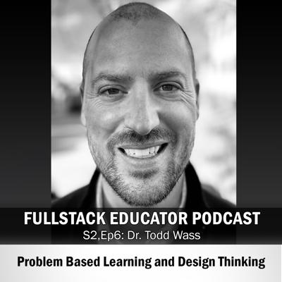 Cover art for Season 2, Episode 6: Problem Based Learning and Design Thinking with Dr. Todd Wass
