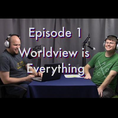 Cover art for Episode 1 - Worldview is Everything