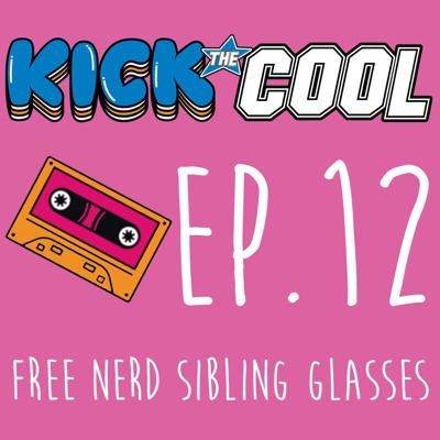 Cover art for Free Nerd Sibling Glasses - 012 - Kick the Cool