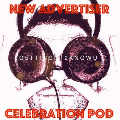 Cover art for Getting 2 Know U Pod Celebrates a New Advertiser with a Compilation of its Corny @$$ Ads