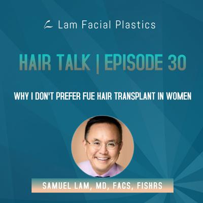 Cover art for Dr. Sam Lam's Hair Transplant Podcast: Why I Don't Prefer FUE Hair Transplant in Women
