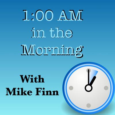 1 AM in the Morning with Mike Finn