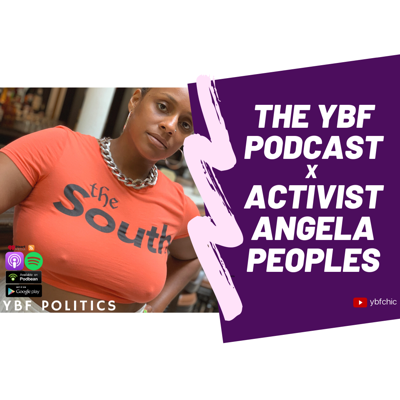 Cover art for YBF POLITICS: Special Guest, 'The South' & 'Black Women For x' Activist Angela Peoples