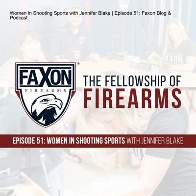 Cover art for Women in Shooting Sports with Jennifer Blake | Episode 51: Faxon Blog & Podcast