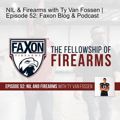 Cover art for NIL & Firearms with Ty Van Fossen | Episode 52: Faxon Blog & Podcast