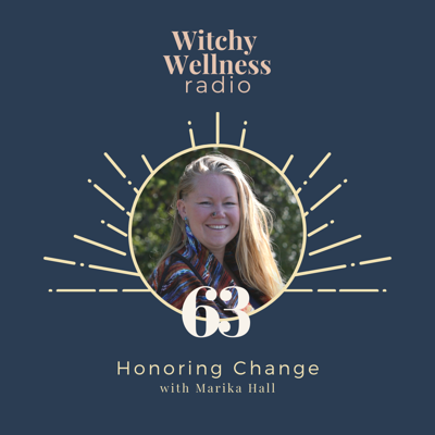 Cover art for #63 Honoring Change with Marika Hall