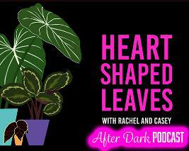 Cover art for Houseplant Rants, BMF & Bathtub SH*TS - Heart Shaped Leaves After Dark Podcast Episode 11