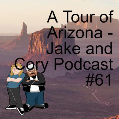 Cover art for A Tour of Arizona - Jake and Cory Podcast #61