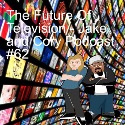 Cover art for The Future Of Television - Jake and Cory Podcast #62
