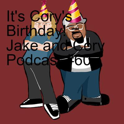 Cover art for It's Cory's Birthday! = Jake and Cory Podcast #60