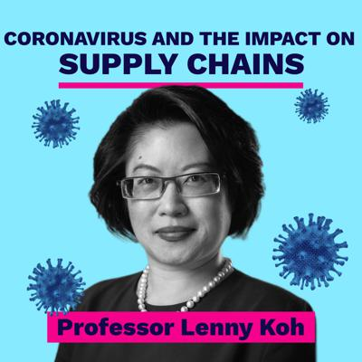 Cover art for Coronavirus and the impact on supply chains - Professor Lenny Koh