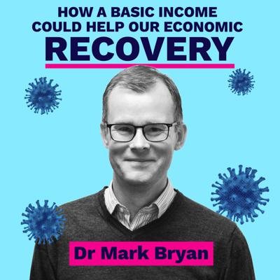 Cover art for How a basic income could help our economic recovery - Dr Mark Bryan