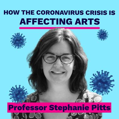 Cover art for How the coronavirus crisis is affecting arts - Professor Stephanie Pitts