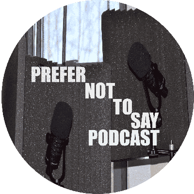 Prefer Not To Say Podcast