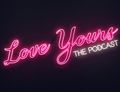 Love Yours The Podcast