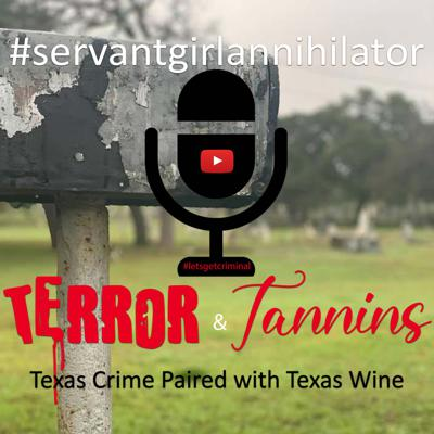 Terror & Tannins: Texas! S1E1- The Servant Girl Annihilator