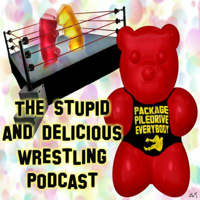 The Stupid and Delicious Wrestling Podcast