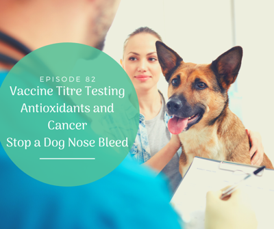 Cover art for [Ep 82] Titre Testing for Pets, Antioxidants NOT for Cancer?, Stop Your Dog's Bleeding Nose