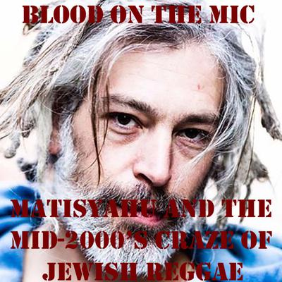 Cover art for Matisyahu and the Mid-2000's Craze of Jewish Reggae