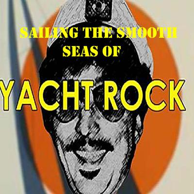 Cover art for Sailing the Smooth Seas of Yacht Rock