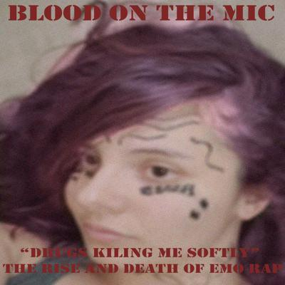 Cover art for Drugs Killing me Softly: The Rise and Death of Emo Rap