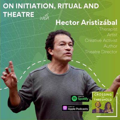 Cover art for #8 - Hector Aristizábal - Our need for Initiation, Ritual & Theatre