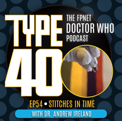 Cover art for TYPE 40: A Doctor Who Podcast  Episode 54: Stitches in Time with Dr. Andrew Ireland