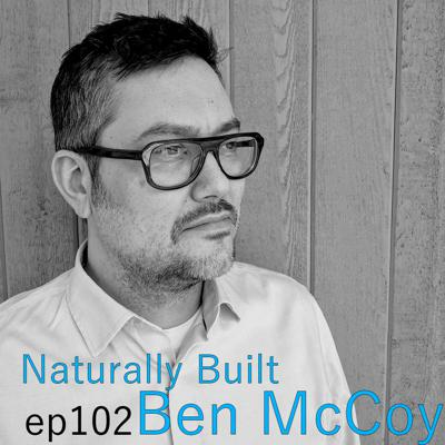 Cover art for Naturally Built ep102 Ben McCoy on Starting a Firm