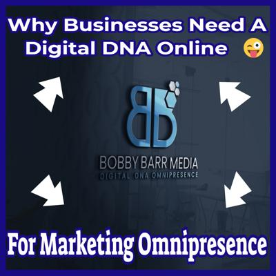 Cover art for Why Businesses Need To Create Their Own Digital DNA Online For Marketing Omnipresence.