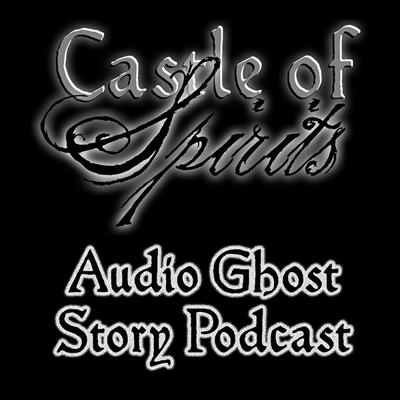 Cover art for Castle of Spirits Audio Ghost Stories Podcast #17