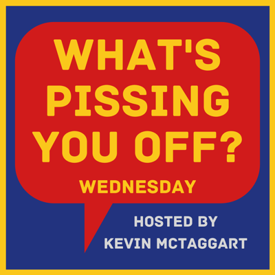 What's Pissing YOU Off Wednesday