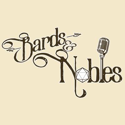 Bards & Nobles: A Tabletop RPG Podcast