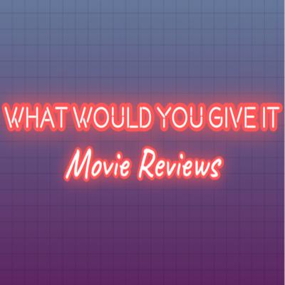 What Would You Give It - Movie Reviews