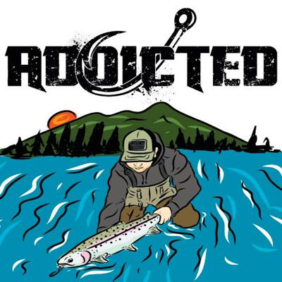 Addicted to Fishing! Talking Steelhead, Salmon, Bass, Walleye, Trout and beyond!