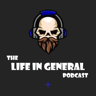 The Life In General Podcast